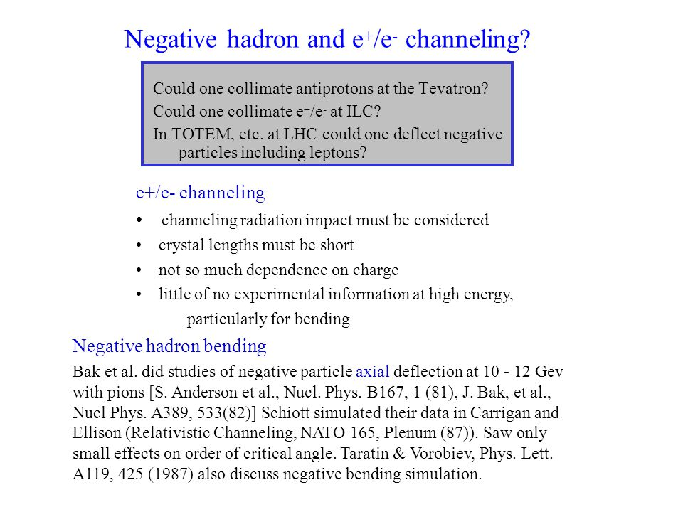Negative hadron and e + /e - channeling. Could one collimate antiprotons at the Tevatron.