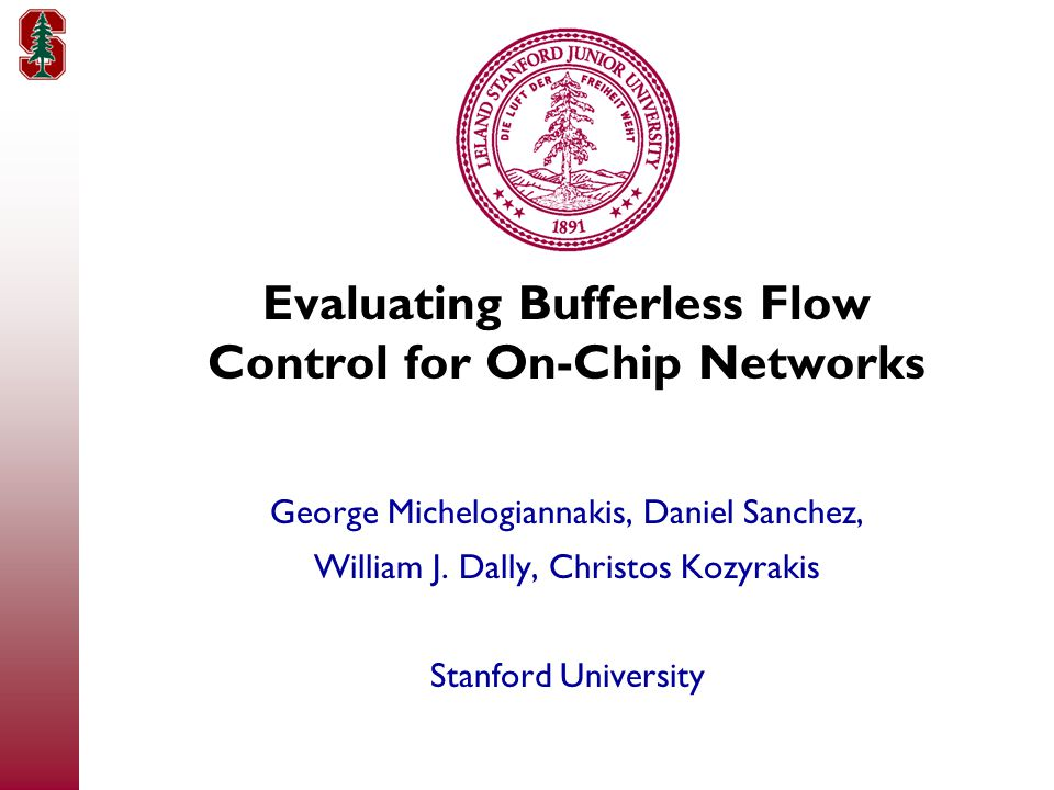 Evaluating Bufferless Flow Control for On-Chip Networks George Michelogiannakis, Daniel Sanchez, William J.