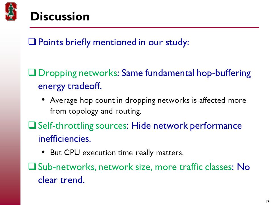 19 Discussion  Points briefly mentioned in our study:  Dropping networks: Same fundamental hop-buffering energy tradeoff.