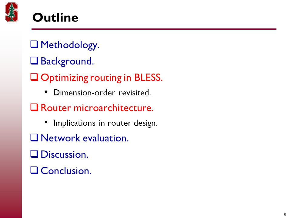 8 Outline  Methodology.  Background.  Optimizing routing in BLESS.
