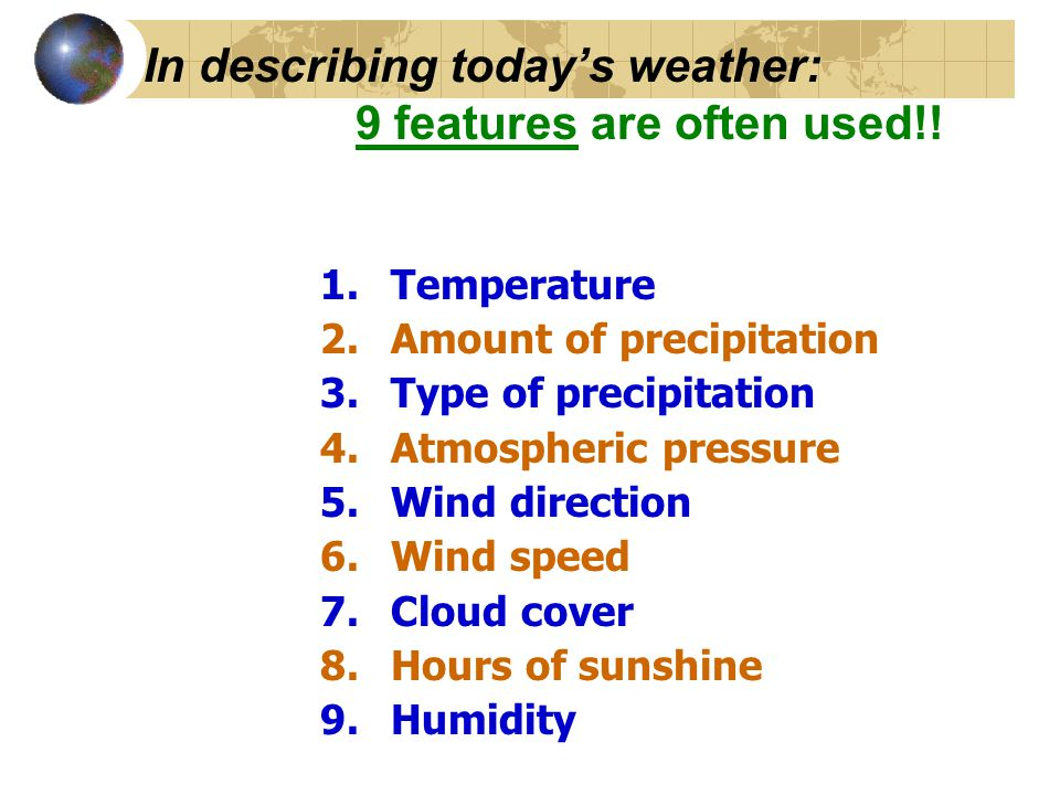In describing today's weather: 9 features are often used!.