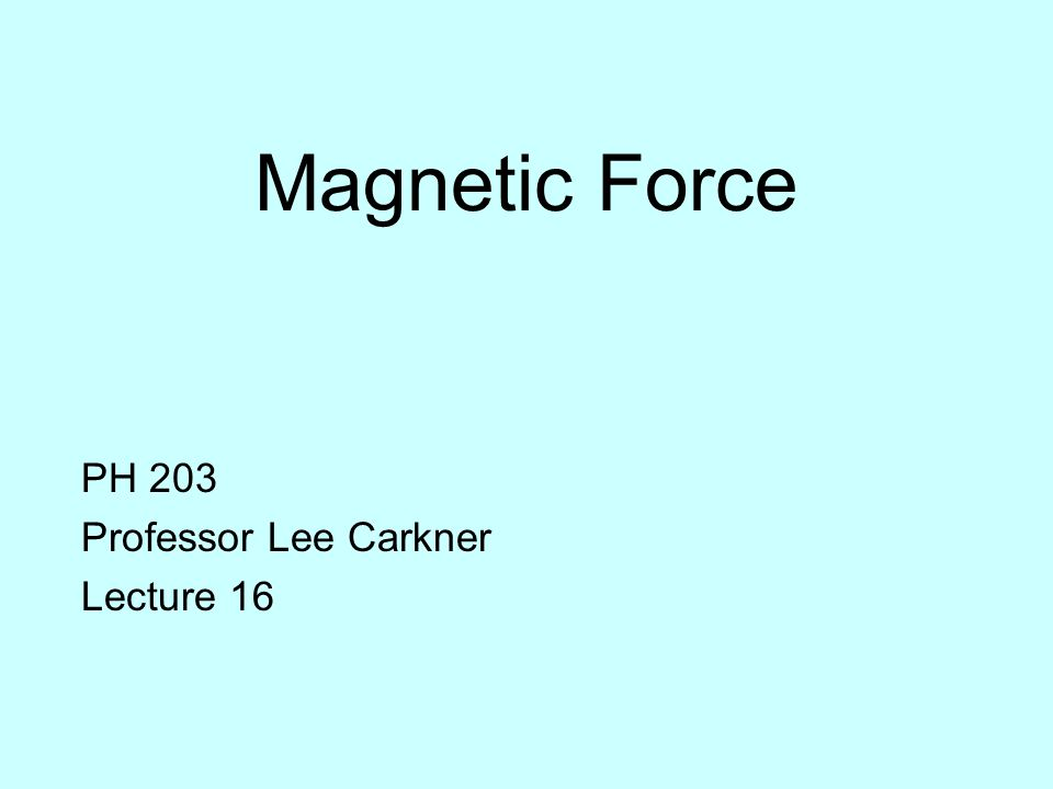 Magnetic Force PH 203 Professor Lee Carkner Lecture 16