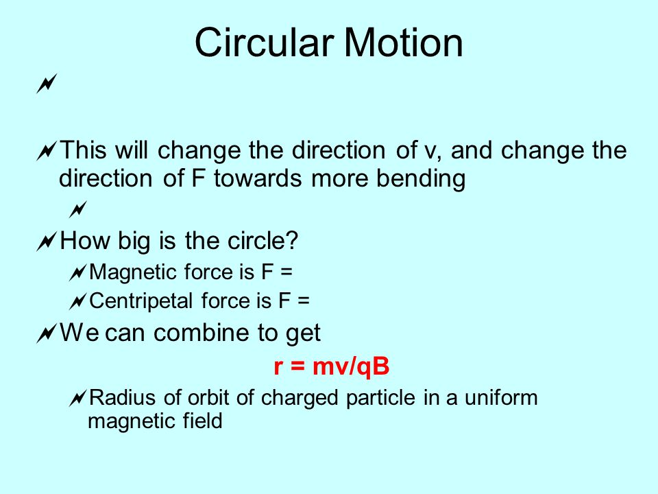   This will change the direction of v, and change the direction of F towards more bending   How big is the circle.