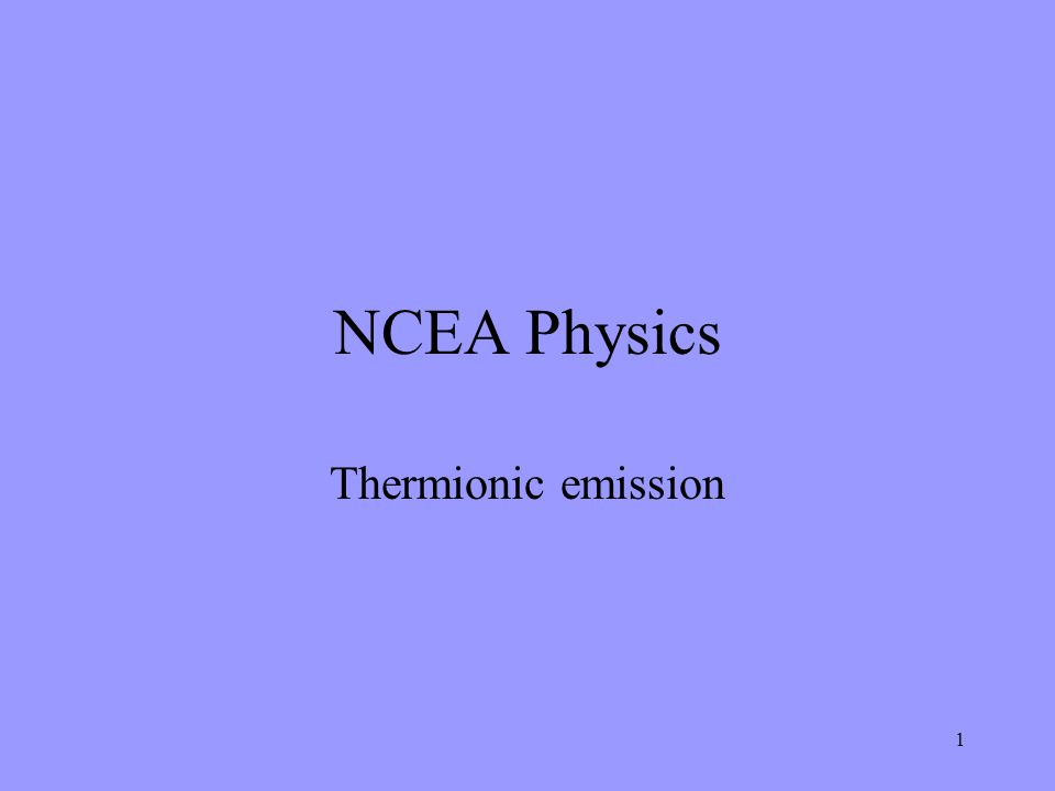 1 NCEA Physics Thermionic emission