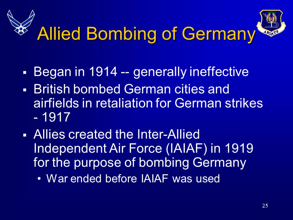 25 Allied Bombing of Germany  Began in 1914 -- generally ineffective  British bombed German cities and airfields in retaliation for German strikes -