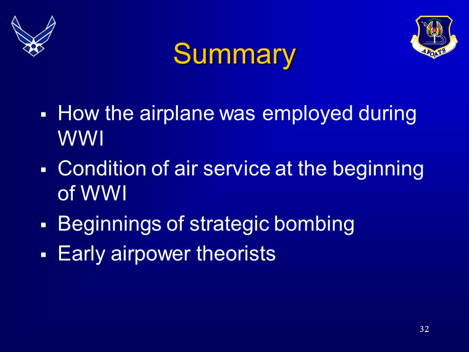 32 Summary  How the airplane was employed during WWI  Condition of air service at the beginning of WWI  Beginnings of strategic bombing  Early air
