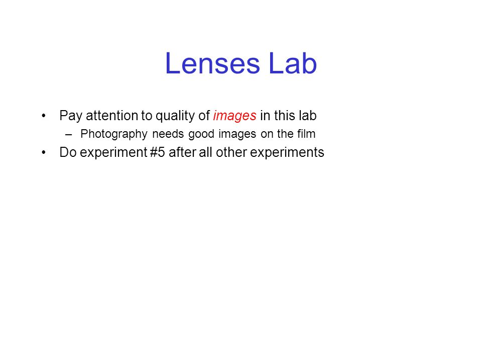 Lenses Lab Pay attention to quality of images in this lab –Photography needs good images on the film Do experiment #5 after all other experiments