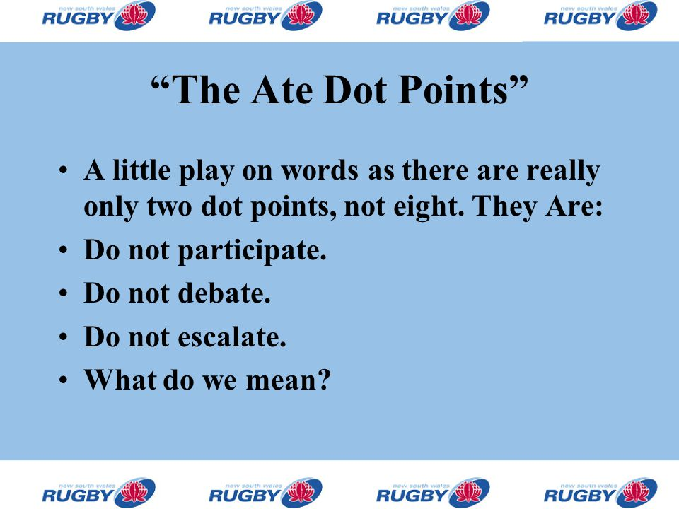 """The Ate Dot Points"" A little play on words as there are really only two dot points, not eight. They Are: Do not participate. Do not debate. Do not es"