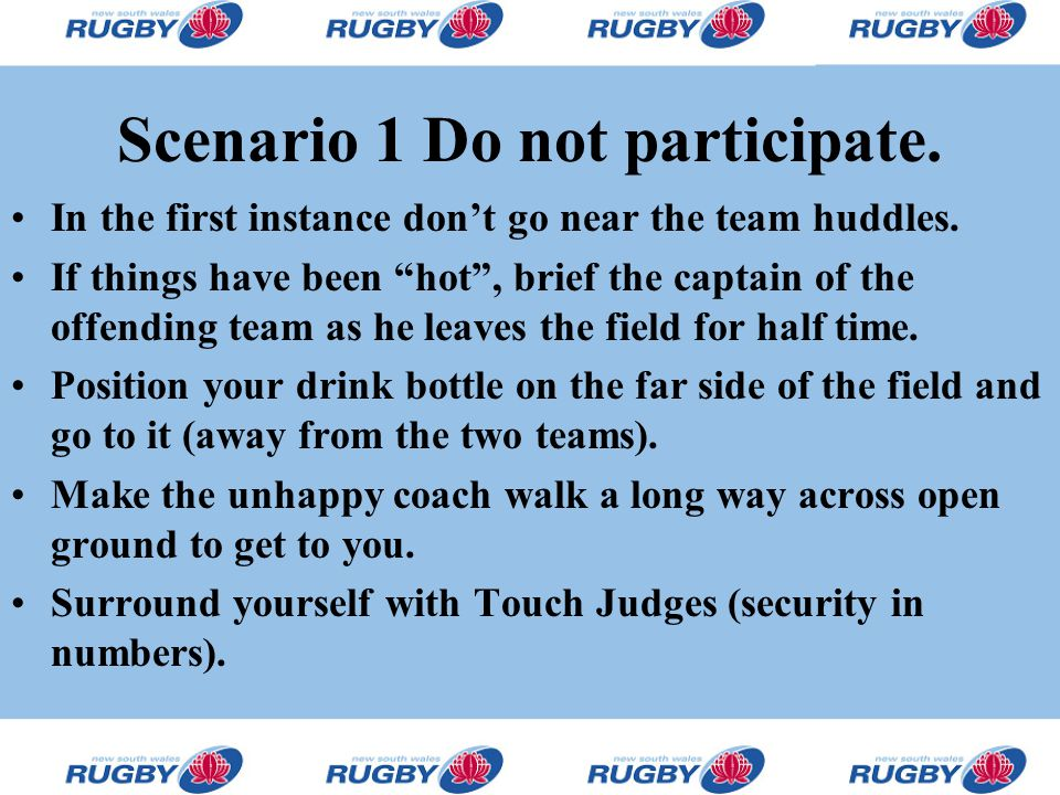 Scenario 1 Do not participate.In the first instance don't go near the team huddles.