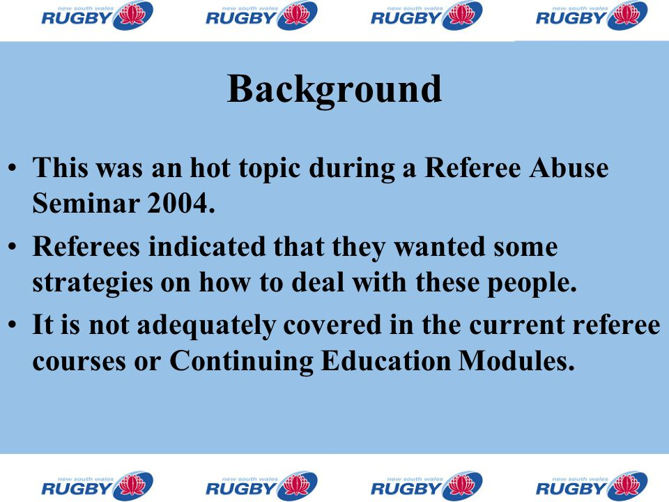 Background This was an hot topic during a Referee Abuse Seminar 2004.