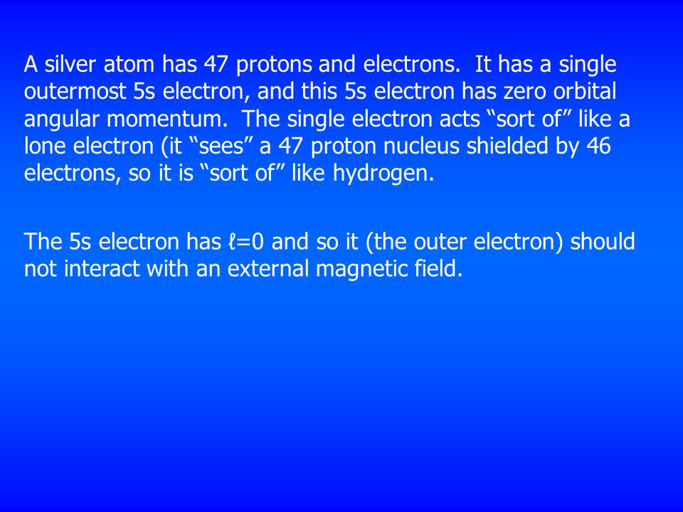 A silver atom has 47 protons and electrons. It has a single outermost 5s electron, and this 5s electron has zero orbital angular momentum. The single