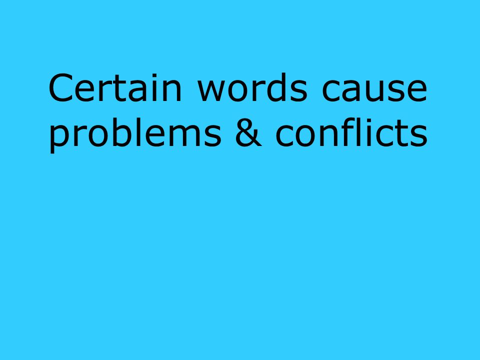 Certain words cause problems & conflicts