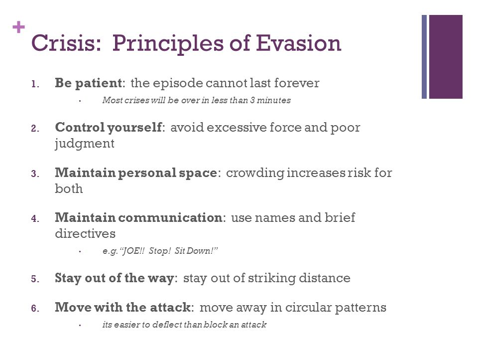 + Crisis: Principles of Evasion 1. Be patient: the episode cannot last forever Most crises will be over in less than 3 minutes 2. Control yourself: av