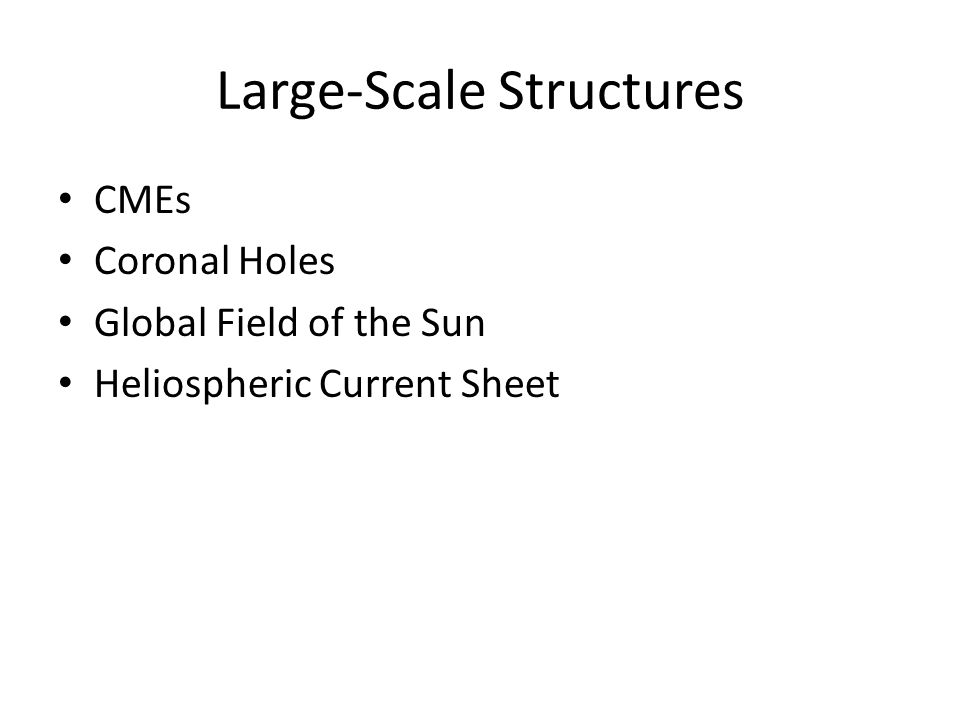 Large-Scale Structures CMEs Coronal Holes Global Field of the Sun Heliospheric Current Sheet