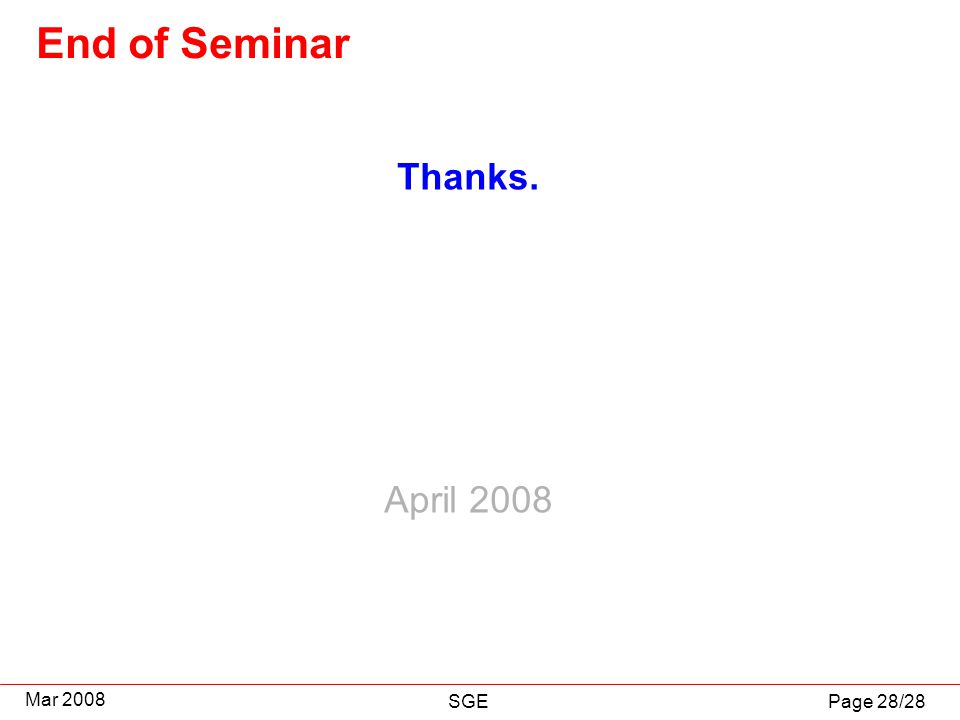 Page 28/28 Mar 2008 SGE End of Seminar Thanks. April 2008
