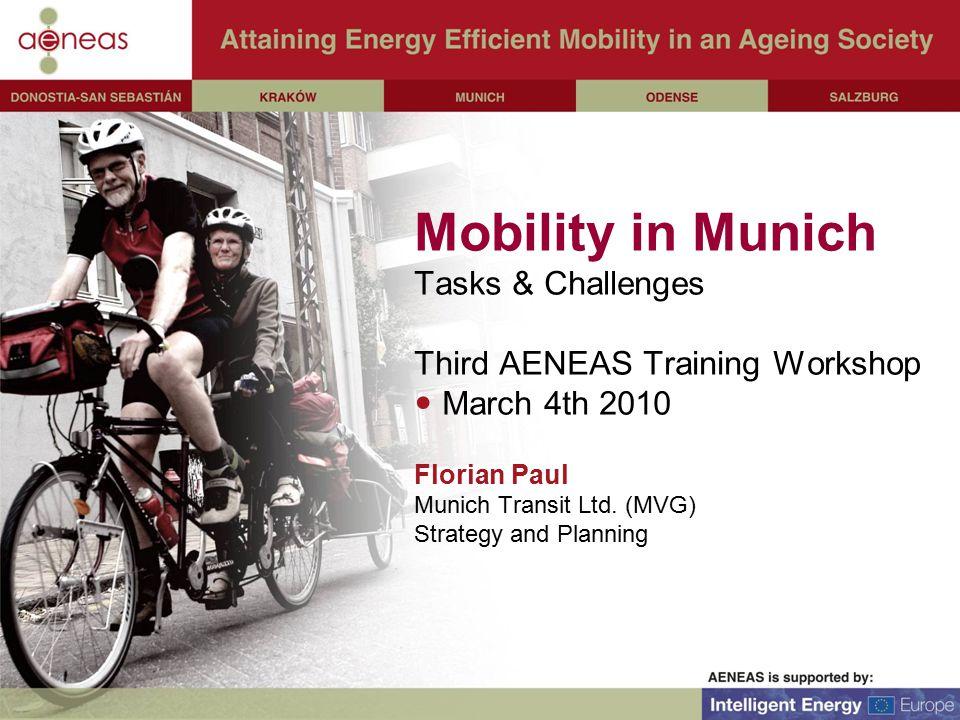 Mobility in Munich Tasks & Challenges Third AENEAS Training Workshop March 4th 2010 Florian Paul Munich Transit Ltd.