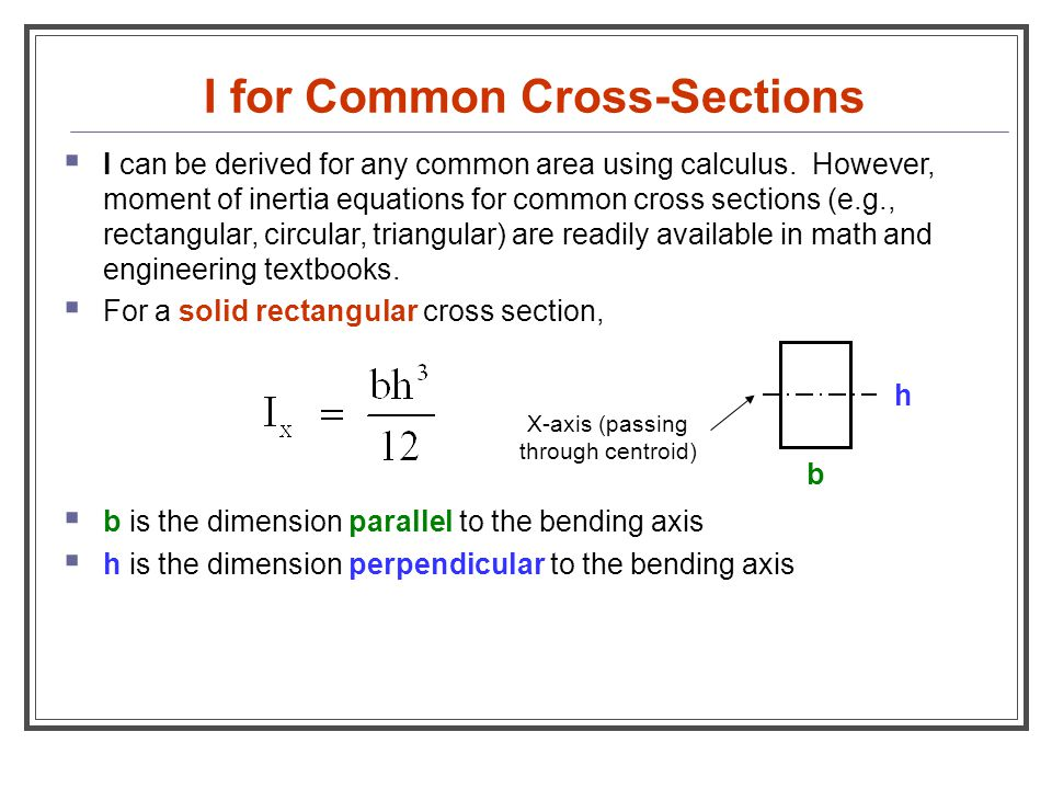 I for Common Cross-Sections  I can be derived for any common area using calculus. However, moment of inertia equations for common cross sections (e.g