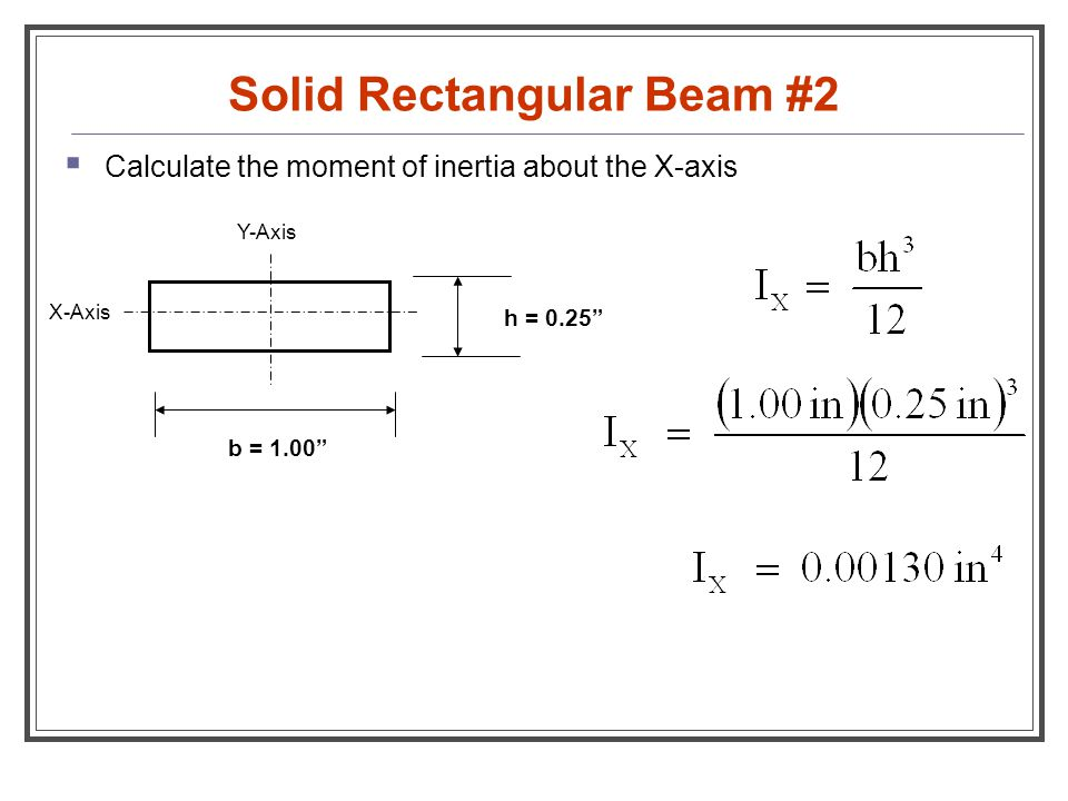 """Solid Rectangular Beam #2  Calculate the moment of inertia about the X-axis h = 0.25"""" b = 1.00"""" Y-Axis X-Axis"""