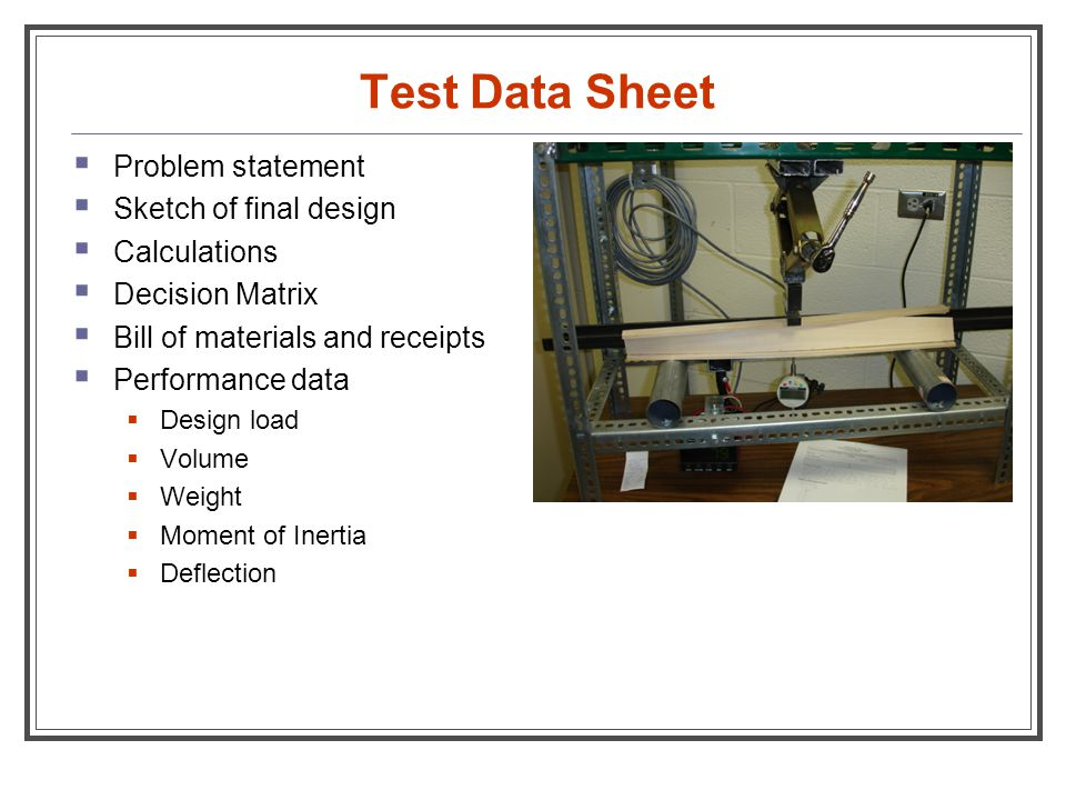 Test Data Sheet  Problem statement  Sketch of final design  Calculations  Decision Matrix  Bill of materials and receipts  Performance data  De