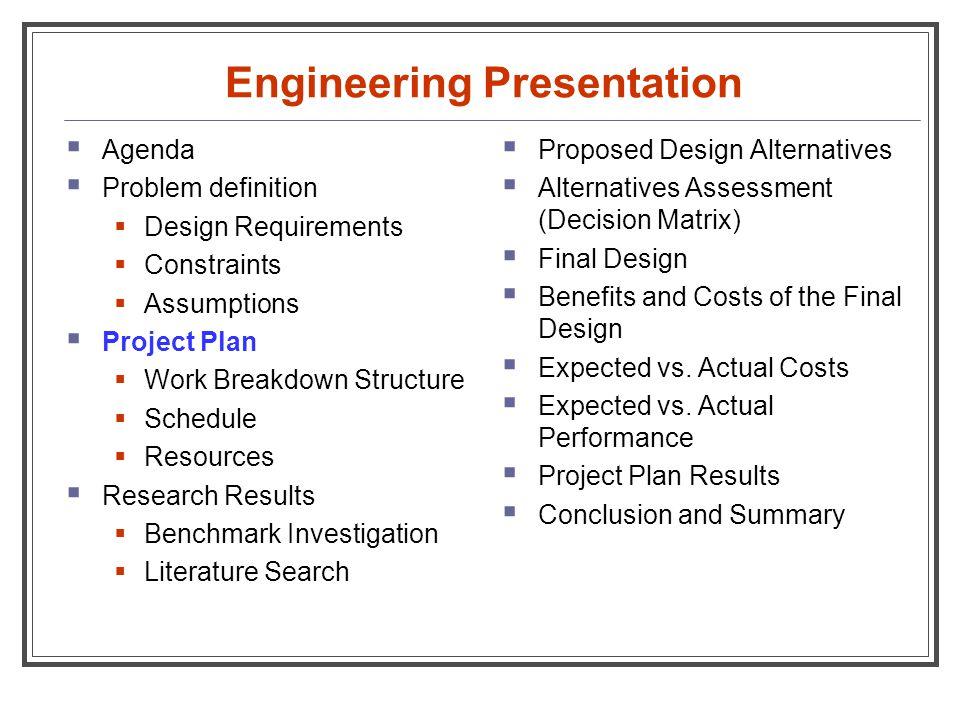 Engineering Presentation  Agenda  Problem definition  Design Requirements  Constraints  Assumptions  Project Plan  Work Breakdown Structure  S
