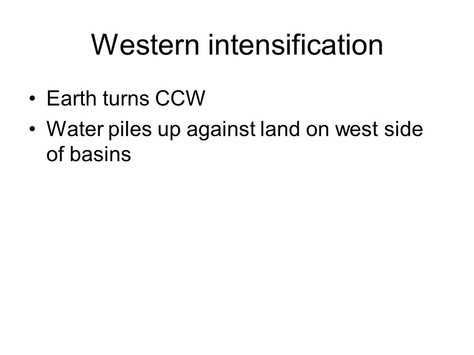 Western intensification Earth turns CCW Water piles up against land on west side of basins