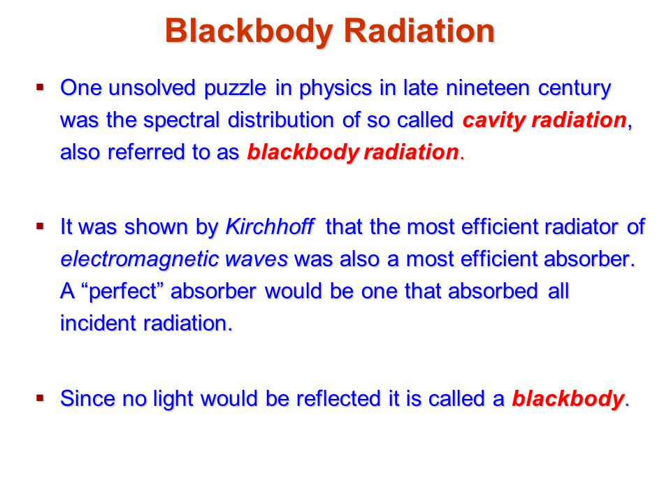 Blackbody Radiation  One unsolved puzzle in physics in late nineteen century was the spectral distribution of so called cavity radiation, also referred to as blackbody radiation.