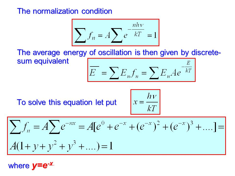 The normalization condition The average energy of oscillation is then given by discrete- sum equivalent To solve this equation let put To solve this equation let put where y=e -x where y=e -x.