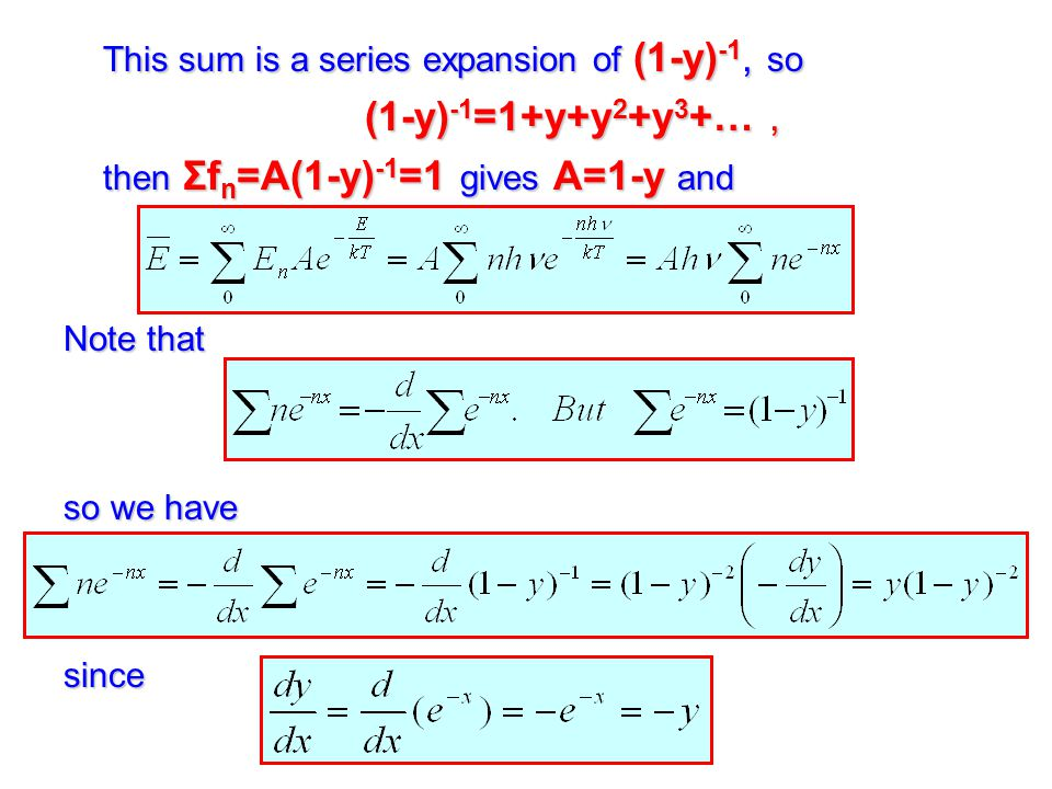 This sum is a series expansion of (1-y) -1, so (1-y) -1 =1+y+y 2 +y 3 +…, then Σf n =A(1-y) -1 =1 gives A=1-y and Note that so we have since