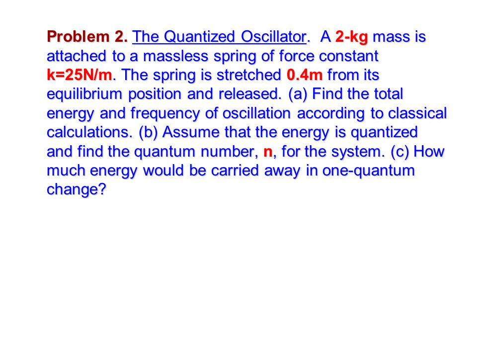 Problem 2.The Quantized Oscillator.