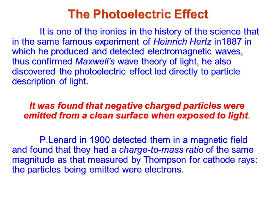 The Photoelectric Effect It is one of the ironies in the history of the science that in the same famous experiment of Heinrich Hertz in1887 in which h