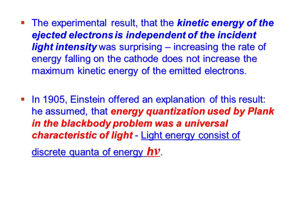  The experimental result, that the kinetic energy of the ejected electrons is independent of the incident light intensity was surprising – increasing