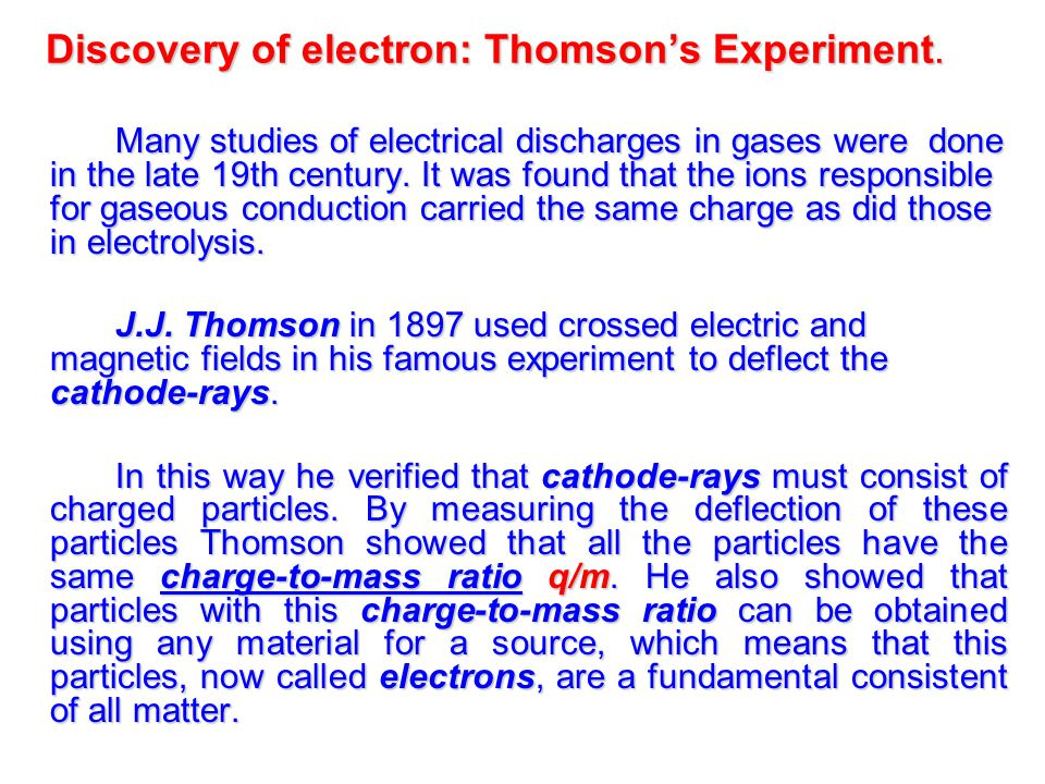 Discovery of electron: Thomson's Experiment. Many studies of electrical discharges in gases were done in the late 19th century. It was found that the