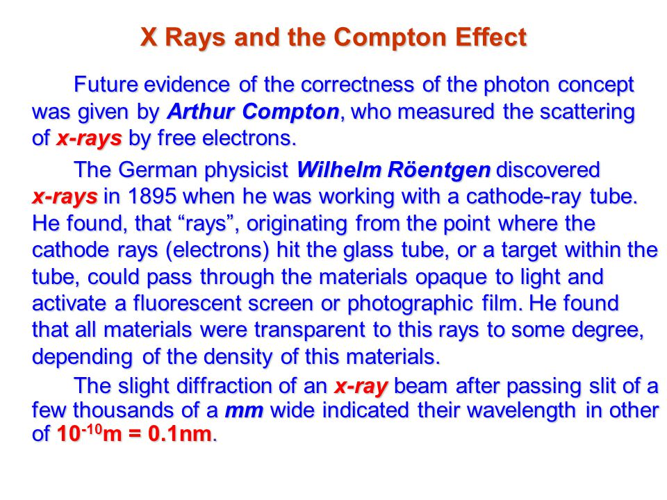 X Rays and the Compton Effect Future evidence of the correctness of the photon concept was given by Arthur Compton, who measured the scattering of x-rays by free electrons.