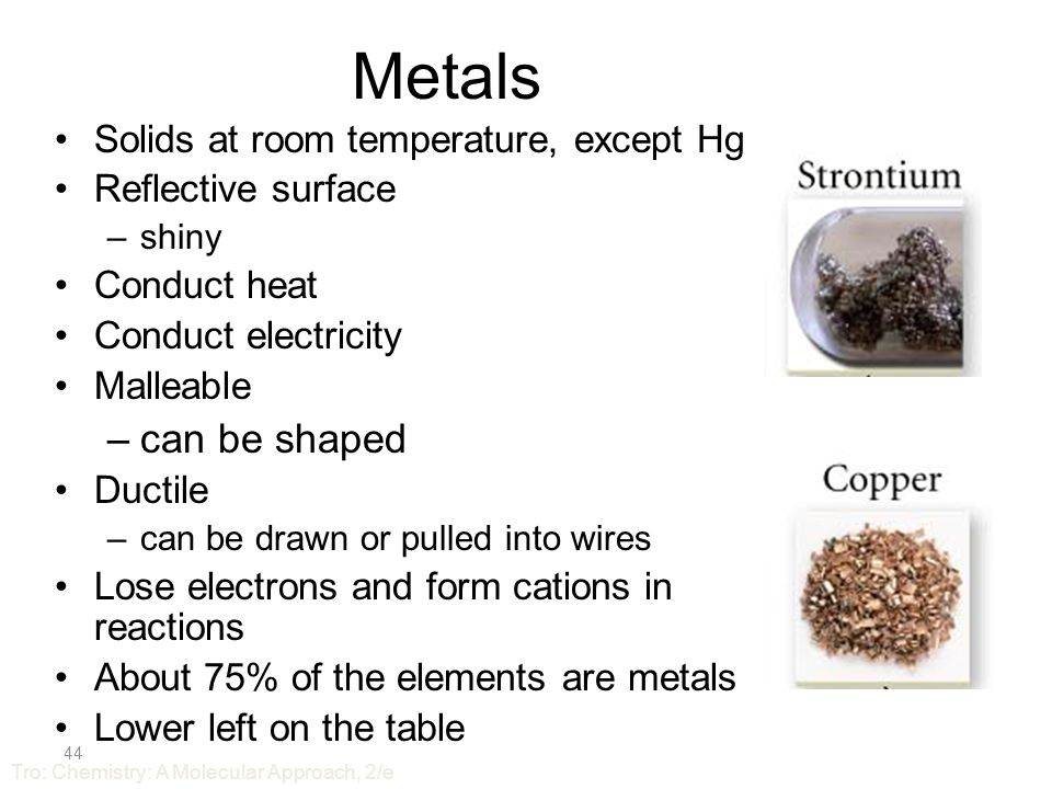 43 About ¾ of the elements are classified as metals.
