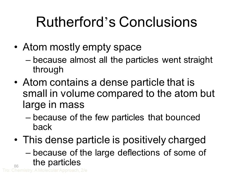 Rutherford ' s Results Over 98% of the  particles went straight through About 2% of the  particles went through but were deflected by large angles About 0.005% of the  particles bounced off the gold foil – ...as if you fired a 15 cannon shell at a piece of tissue paper and it came back and hit you.