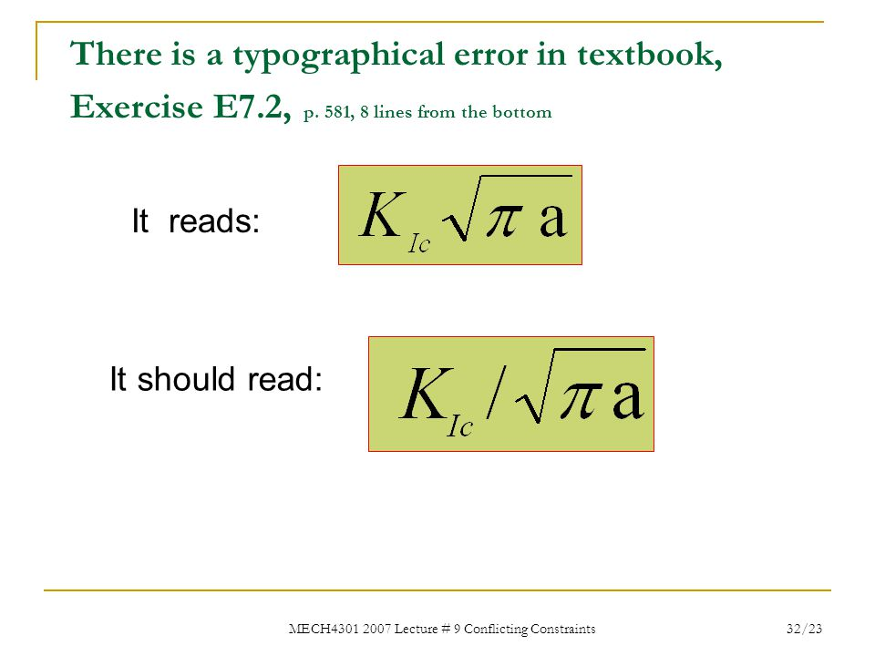 MECH4301 2007 Lecture # 9 Conflicting Constraints 32/23 There is a typographical error in textbook, Exercise E7.2, p. 581, 8 lines from the bottom It