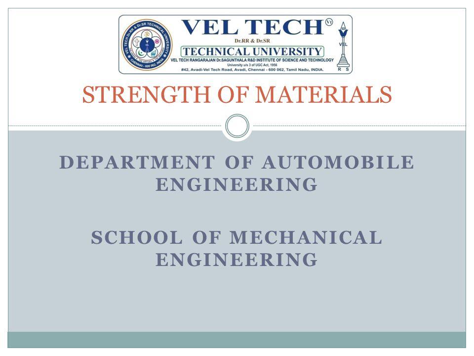 DEPARTMENT OF AUTOMOBILE ENGINEERING SCHOOL OF MECHANICAL ENGINEERING STRENGTH OF MATERIALS