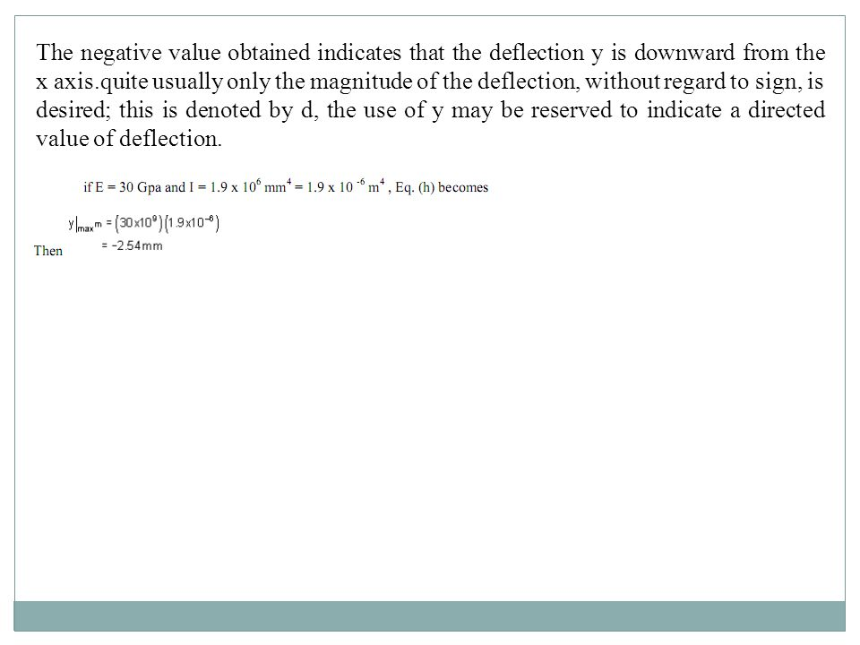 The negative value obtained indicates that the deflection y is downward from the x axis.quite usually only the magnitude of the deflection, without re