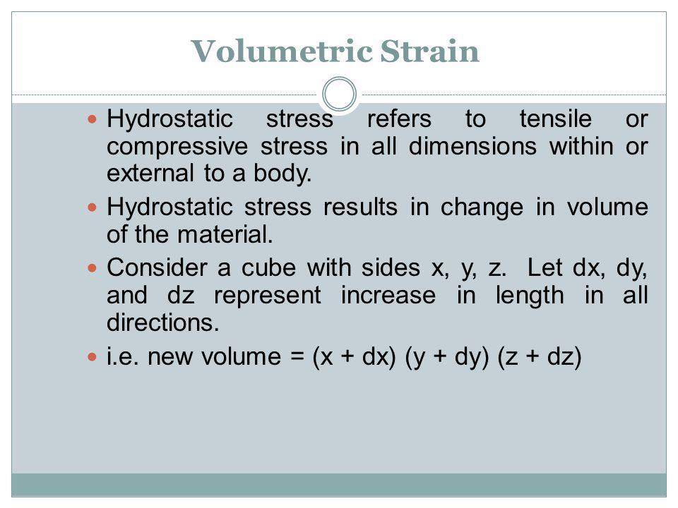 Volumetric Strain Hydrostatic stress refers to tensile or compressive stress in all dimensions within or external to a body. Hydrostatic stress result