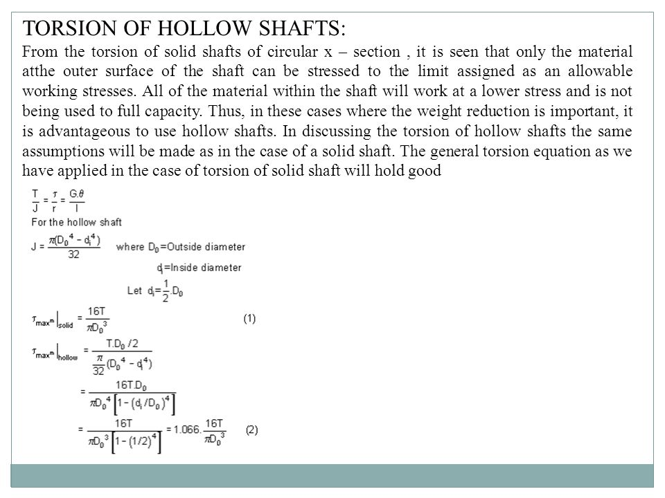 TORSION OF HOLLOW SHAFTS: From the torsion of solid shafts of circular x – section, it is seen that only the material atthe outer surface of the shaft
