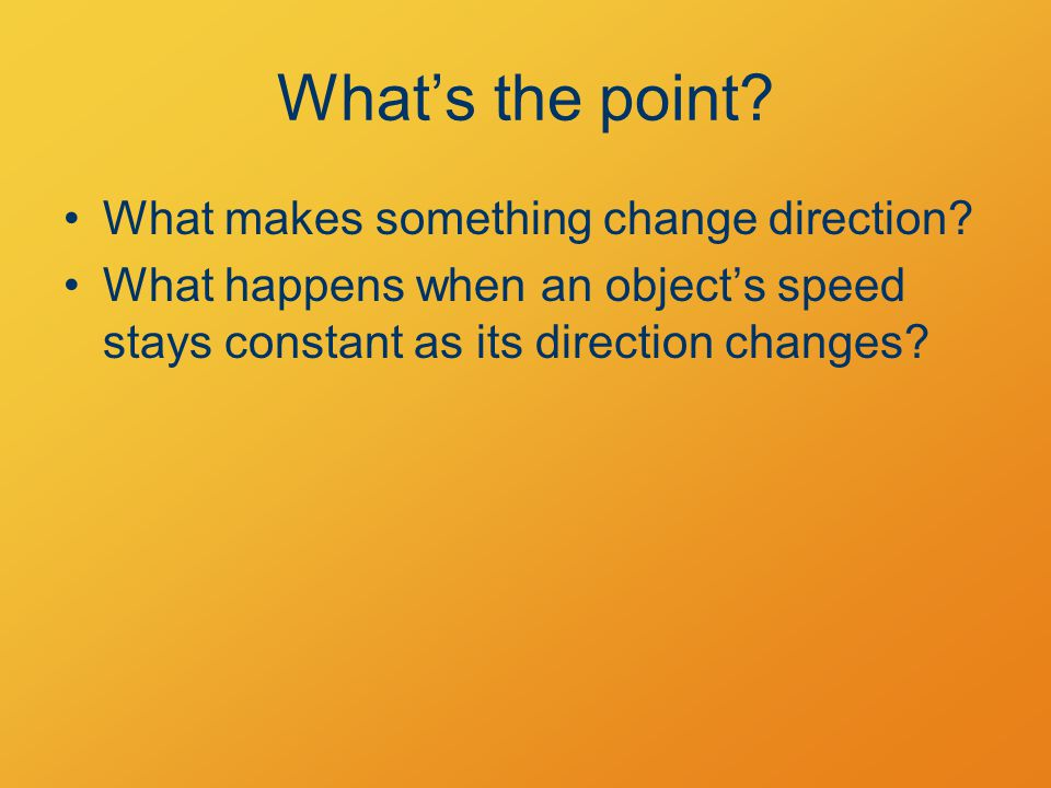 What's the point. What makes something change direction.