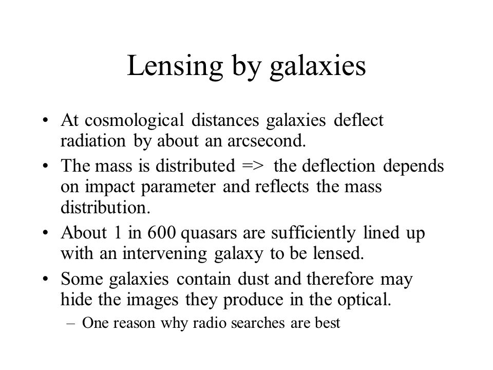 Lensing by galaxies At cosmological distances galaxies deflect radiation by about an arcsecond.
