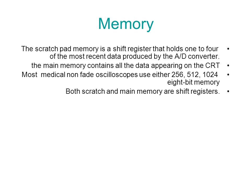 Memory The scratch pad memory is a shift register that holds one to four of the most recent data produced by the A/D converter.