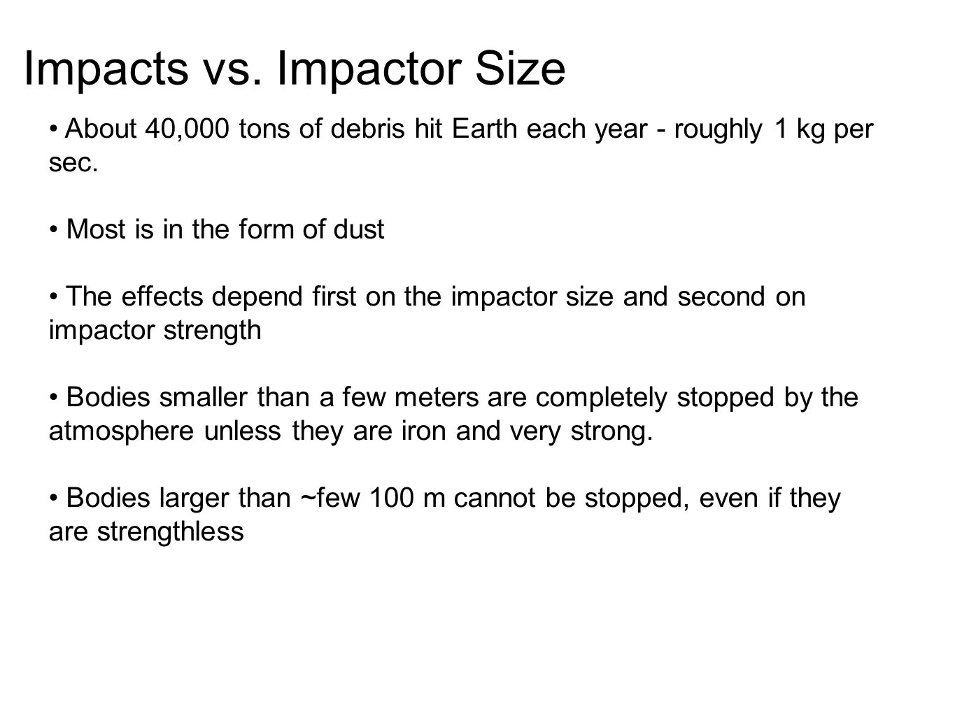 About 40,000 tons of debris hit Earth each year - roughly 1 kg per sec.