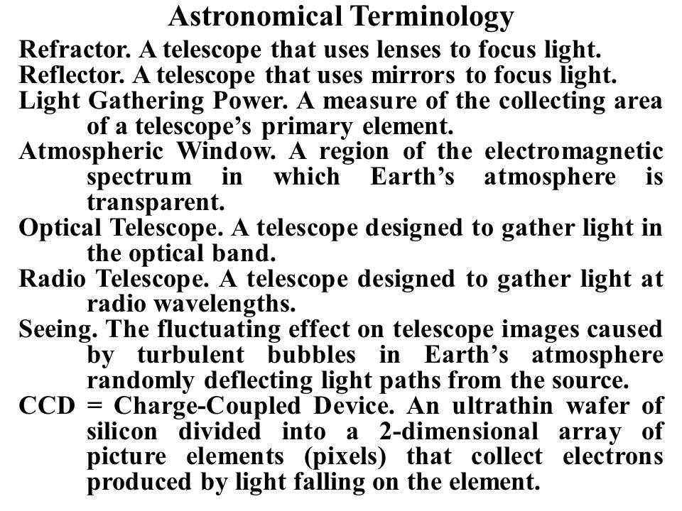 Astronomical Terminology Refractor. A telescope that uses lenses to focus light.