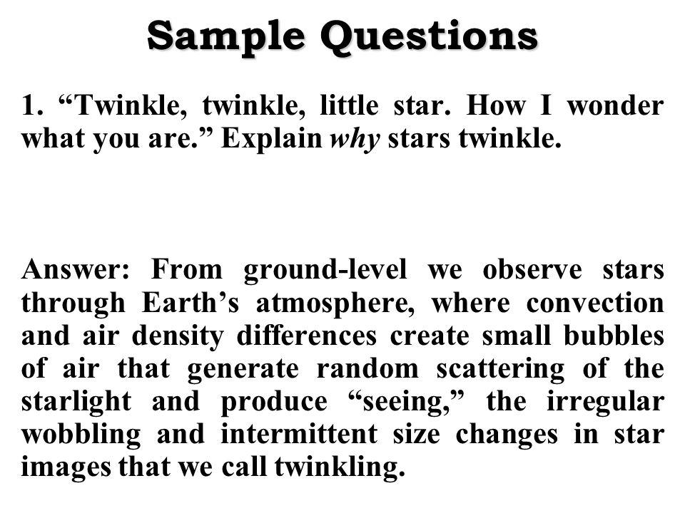 Sample Questions 1. Twinkle, twinkle, little star.