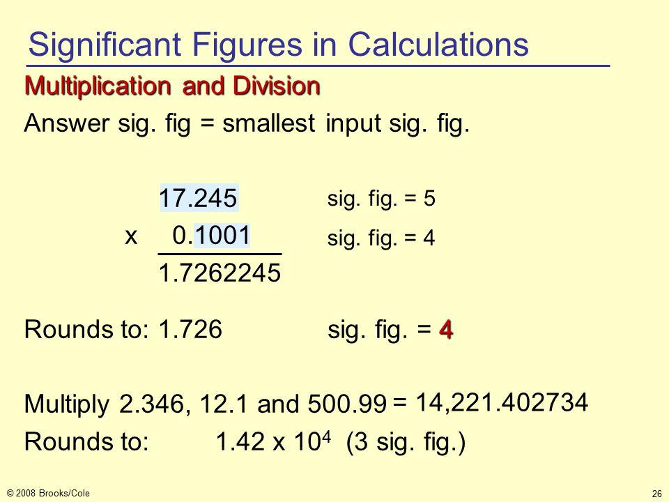 26 © 2008 Brooks/Cole sig. fig. = 4 sig. fig. = 5 Multiplication and Division Answer sig.