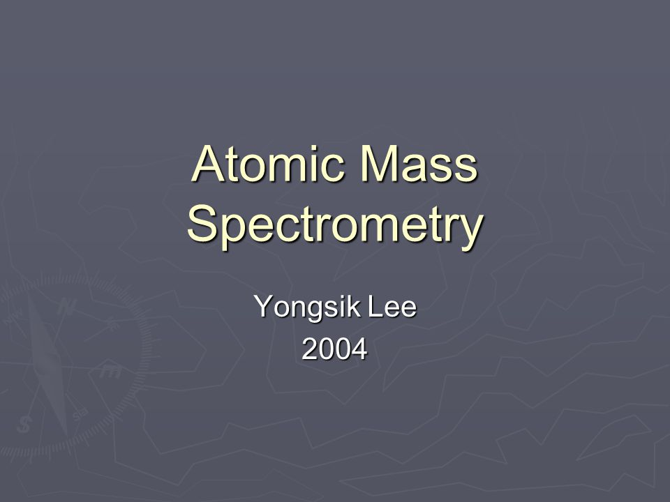 Atomic Mass Spectrometry Yongsik Lee 2004