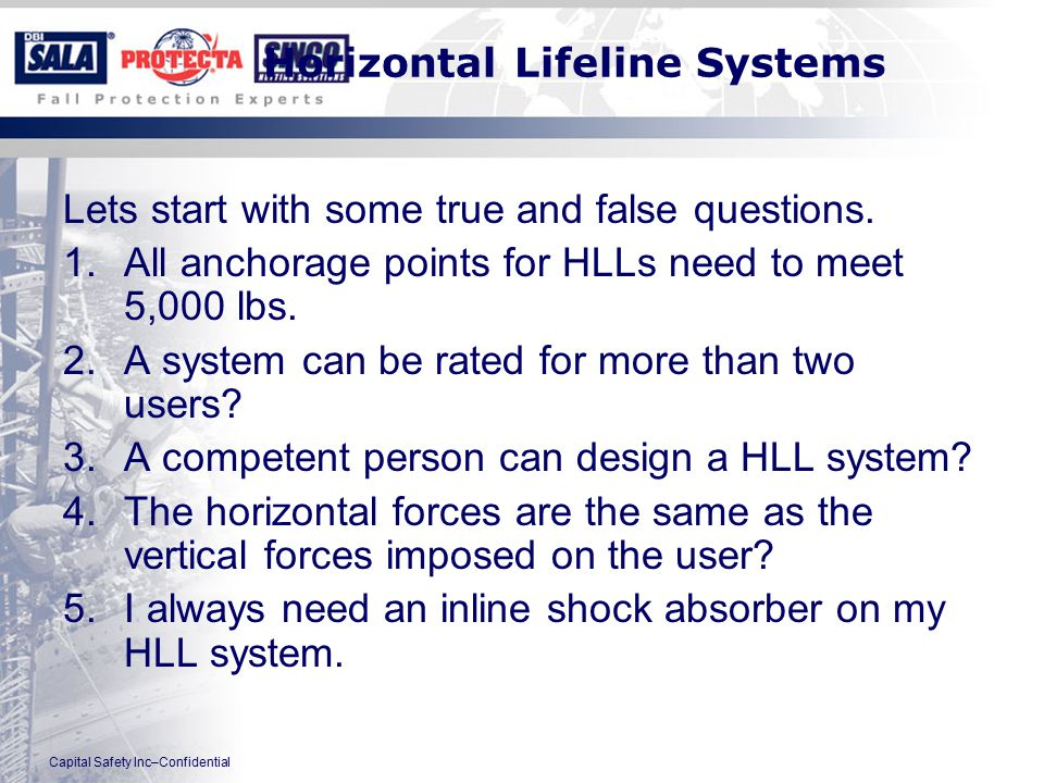 Capital Safety Inc–Confidential Horizontal Lifeline Systems Lets start with some true and false questions.