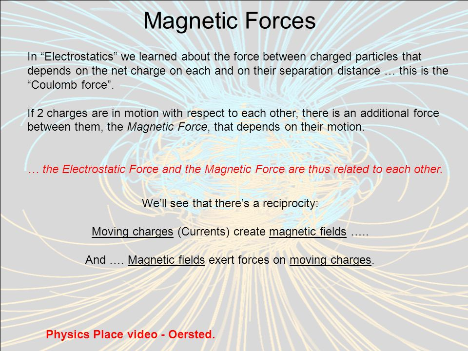 Magnetic Forces In Electrostatics we learned about the force between charged particles that depends on the net charge on each and on their separation distance … this is the Coulomb force .
